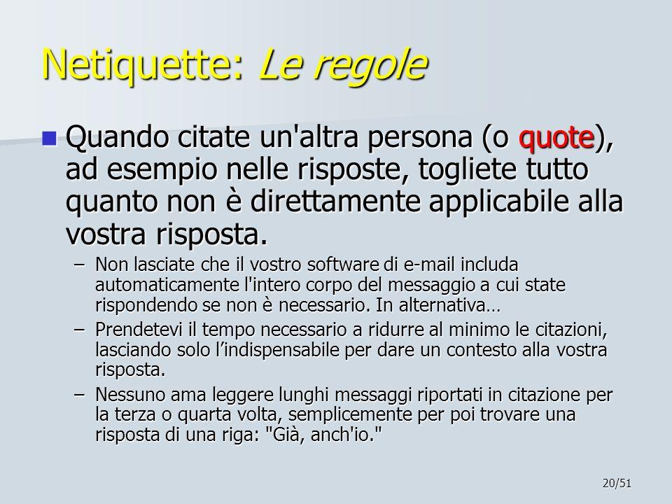 20/51 Netiquette: Le regole Quando citate un'altra persona (o quote), ad esempio nelle risposte, togliete tutto quanto non è direttamente applicabile