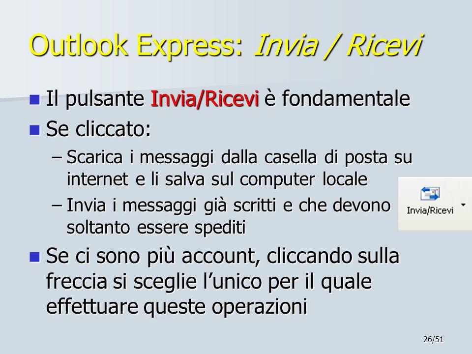 26/51 Outlook Express: Invia / Ricevi Il pulsante Invia/Ricevi è fondamentale Il pulsante Invia/Ricevi è fondamentale Se cliccato: Se cliccato: –Scari