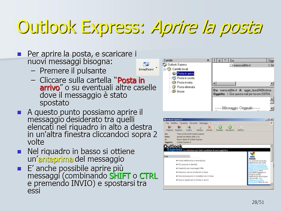 28/51 Outlook Express: Aprire la posta Per aprire la posta, e scaricare i nuovi messaggi bisogna: Per aprire la posta, e scaricare i nuovi messaggi bi