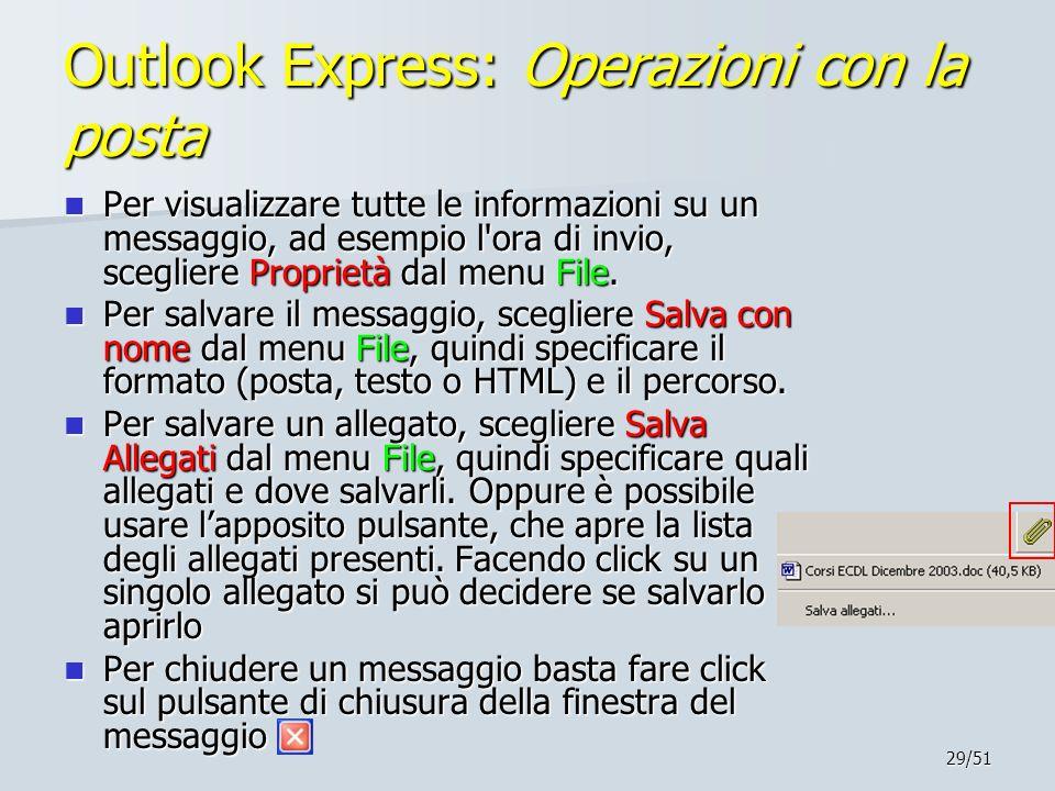 29/51 Outlook Express: Operazioni con la posta Per visualizzare tutte le informazioni su un messaggio, ad esempio l'ora di invio, scegliere Proprietà