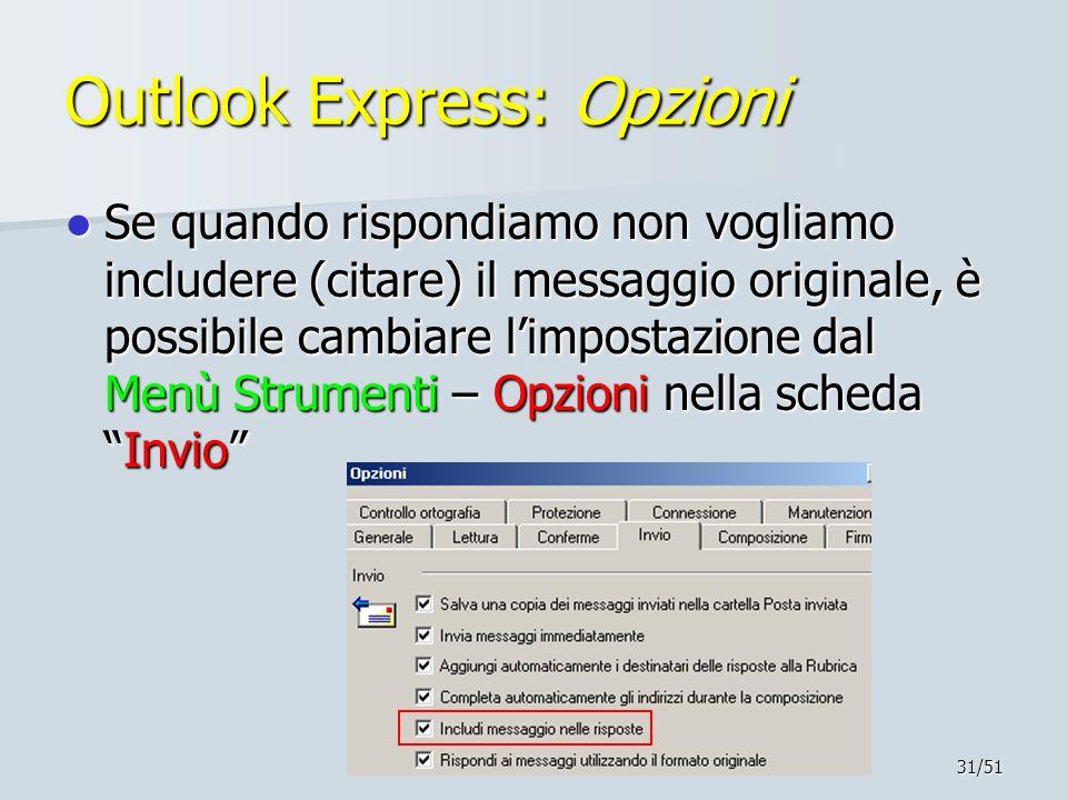 31/51 Outlook Express: Opzioni Se quando rispondiamo non vogliamo includere (citare) il messaggio originale, è possibile cambiare limpostazione dal Me