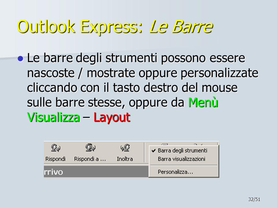 32/51 Outlook Express: Le Barre Le barre degli strumenti possono essere nascoste / mostrate oppure personalizzate cliccando con il tasto destro del mo