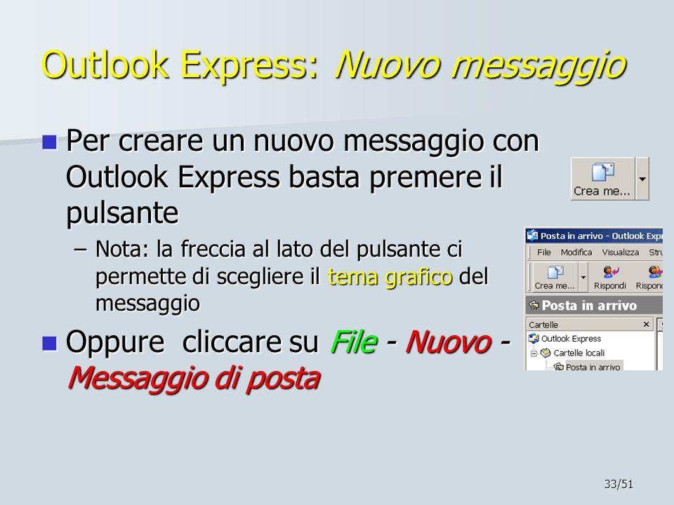 33/51 Outlook Express: Nuovo messaggio Per creare un nuovo messaggio con Outlook Express basta premere il pulsante Per creare un nuovo messaggio con O