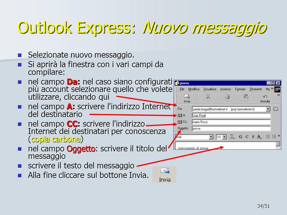 34/51 Outlook Express: Nuovo messaggio Selezionate nuovo messaggio. Selezionate nuovo messaggio. Si aprirà la finestra con i vari campi da compilare: