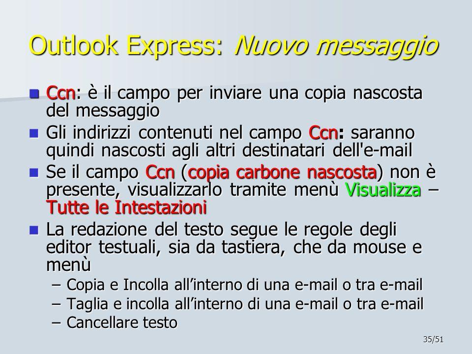 35/51 Outlook Express: Nuovo messaggio Ccn: è il campo per inviare una copia nascosta del messaggio Ccn: è il campo per inviare una copia nascosta del