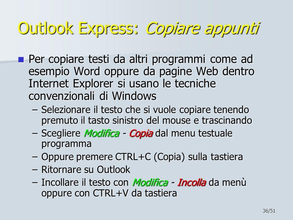 36/51 Outlook Express: Copiare appunti Per copiare testi da altri programmi come ad esempio Word oppure da pagine Web dentro Internet Explorer si usan
