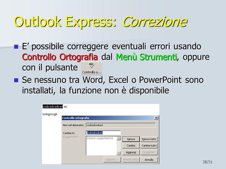 38/51 Outlook Express: Correzione E possibile correggere eventuali errori usando Controllo Ortografia dal Menù Strumenti, oppure con il pulsante E pos