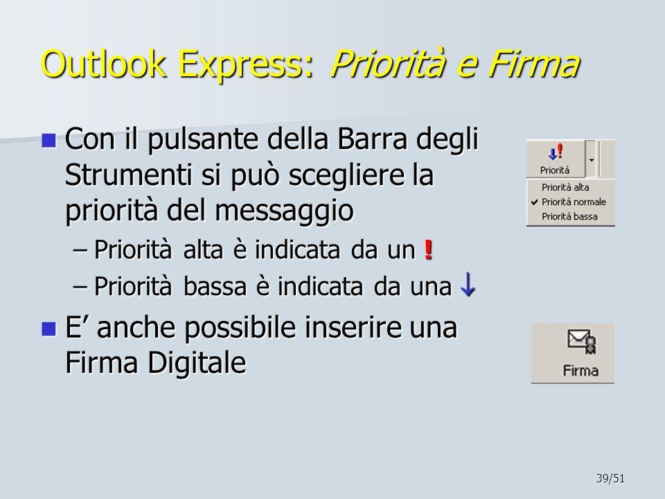 39/51 Outlook Express: Priorità e Firma Con il pulsante della Barra degli Strumenti si può scegliere la priorità del messaggio Con il pulsante della B