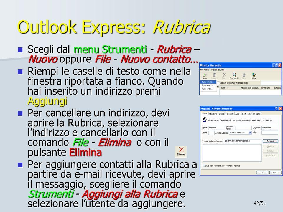 42/51 Outlook Express: Rubrica Scegli dal menu Strumenti - Rubrica – Nuovo oppure File - Nuovo contatto… Scegli dal menu Strumenti - Rubrica – Nuovo o