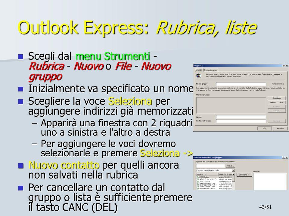 43/51 Outlook Express: Rubrica, liste Scegli dal menu Strumenti - Rubrica - Nuovo o File - Nuovo gruppo Scegli dal menu Strumenti - Rubrica - Nuovo o
