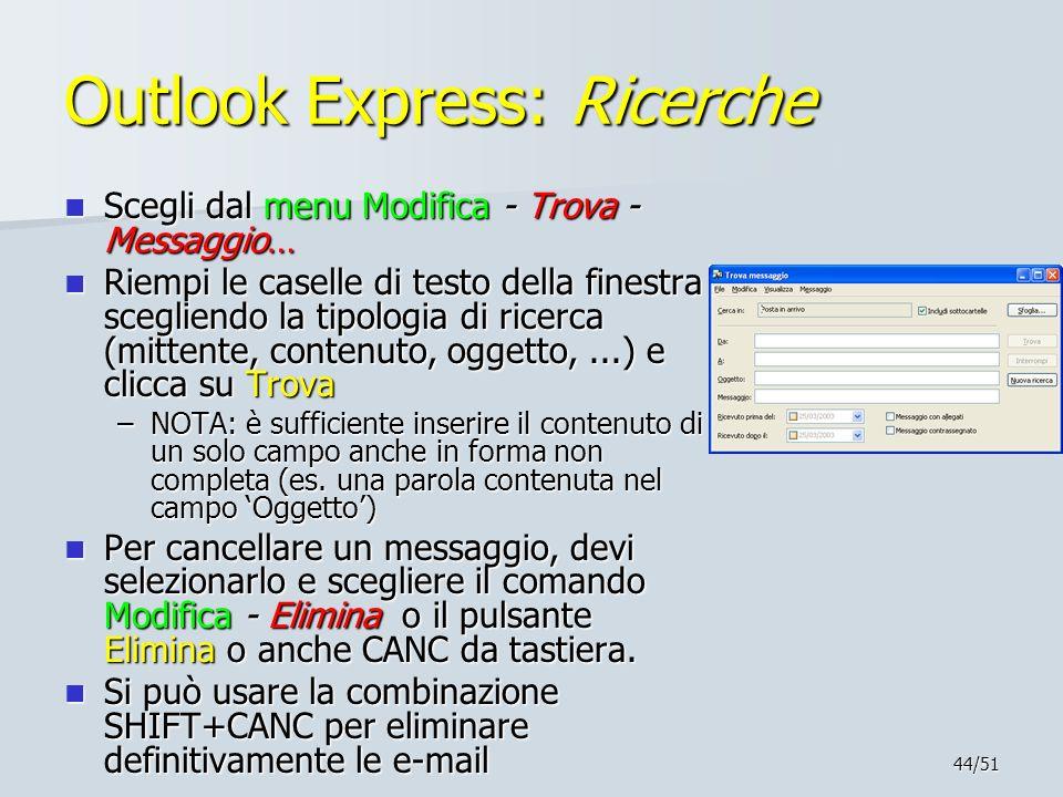 44/51 Outlook Express: Ricerche Scegli dal menu Modifica - Trova - Messaggio… Scegli dal menu Modifica - Trova - Messaggio… Riempi le caselle di testo