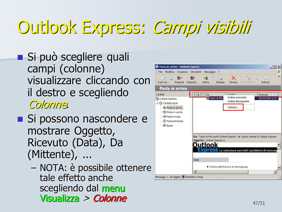 47/51 Outlook Express: Campi visibili Si può scegliere quali campi (colonne) visualizzare cliccando con il destro e scegliendo Colonne. Si può sceglie