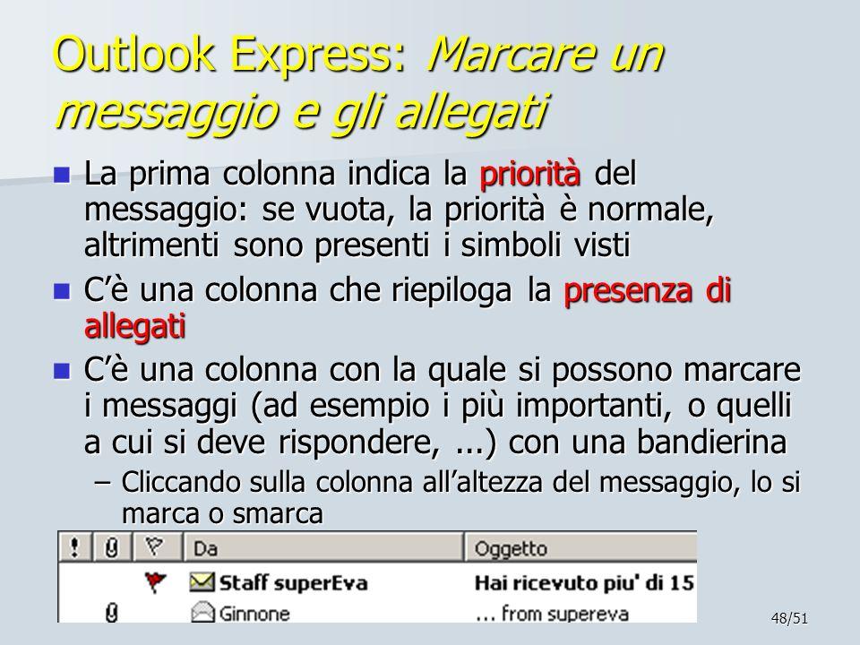 48/51 Outlook Express: Marcare un messaggio e gli allegati La prima colonna indica la priorità del messaggio: se vuota, la priorità è normale, altrime