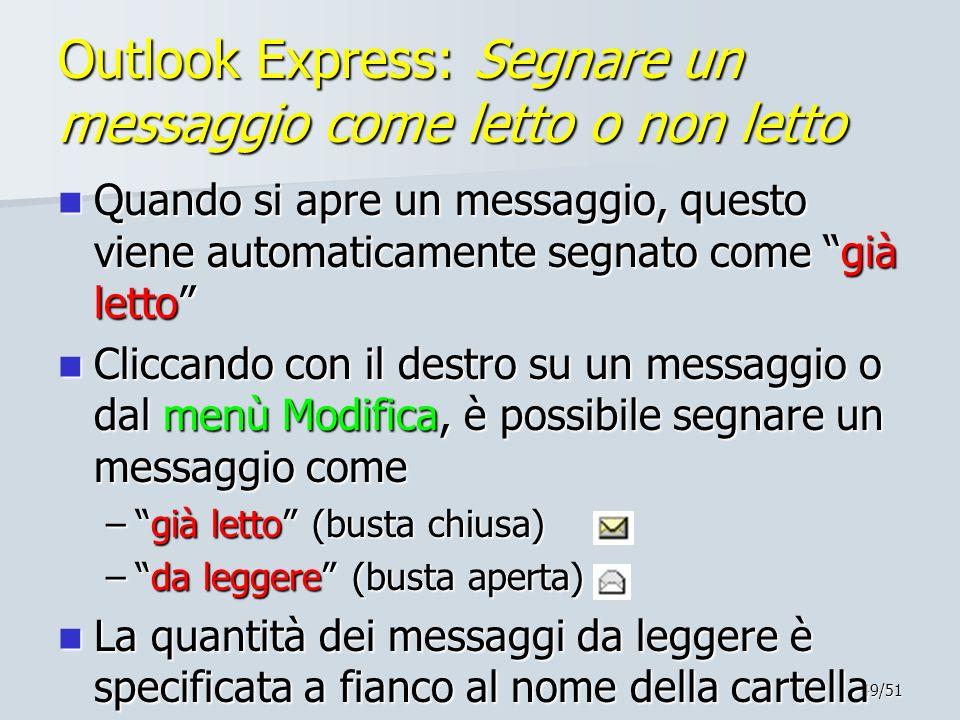 49/51 Outlook Express: Segnare un messaggio come letto o non letto Quando si apre un messaggio, questo viene automaticamente segnato come già letto Qu