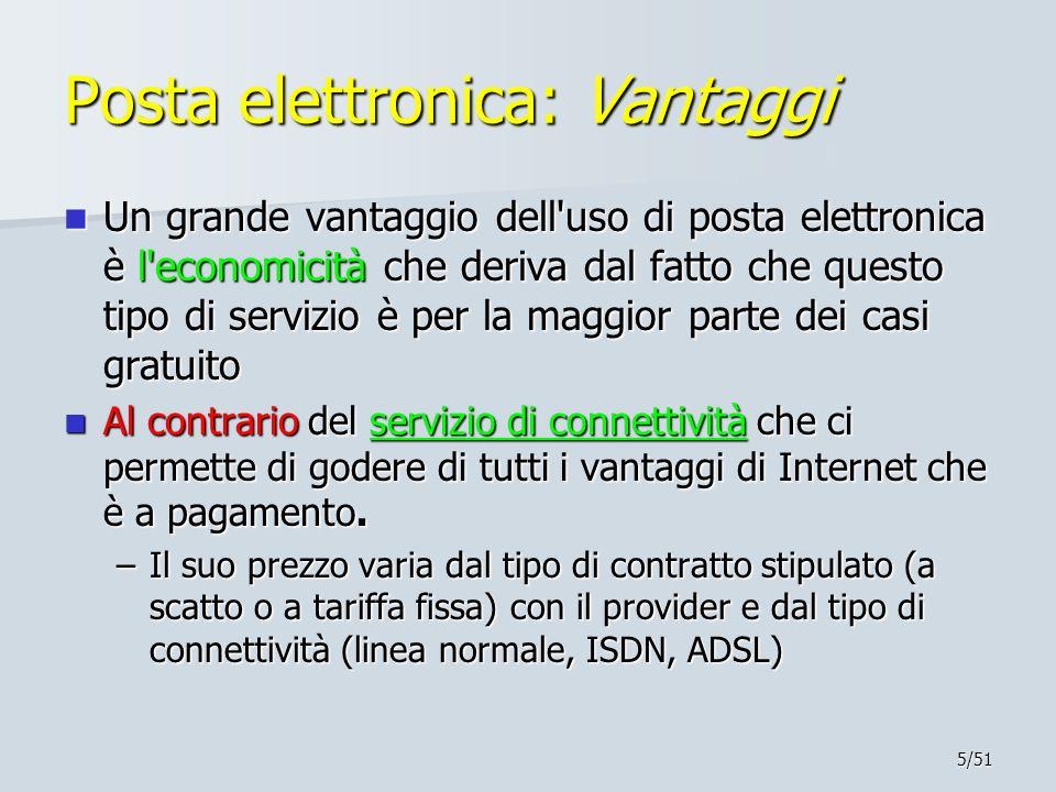 5/51 Posta elettronica: Vantaggi Un grande vantaggio dell'uso di posta elettronica è l'economicità che deriva dal fatto che questo tipo di servizio è
