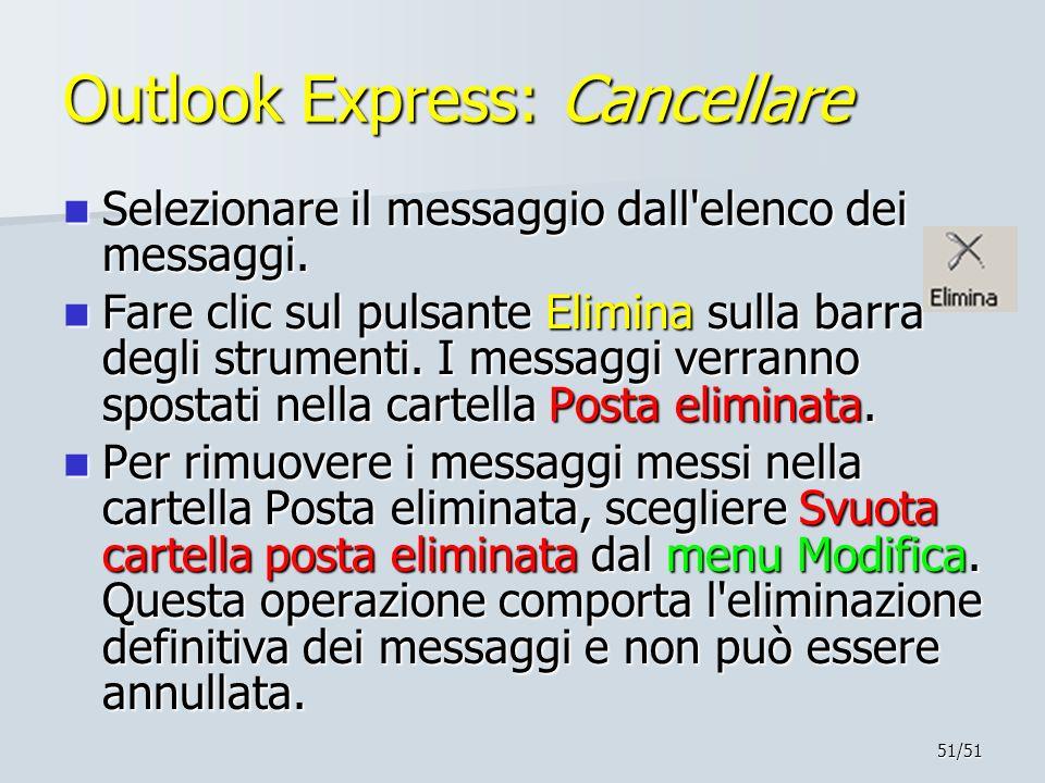 51/51 Outlook Express: Cancellare Selezionare il messaggio dall'elenco dei messaggi. Selezionare il messaggio dall'elenco dei messaggi. Fare clic sul