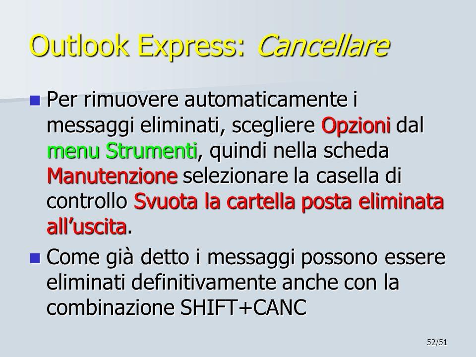 52/51 Outlook Express: Cancellare Per rimuovere automaticamente i messaggi eliminati, scegliere Opzioni dal menu Strumenti, quindi nella scheda Manute
