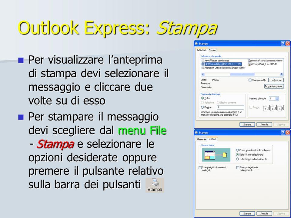 54/51 Outlook Express: Stampa Per visualizzare lanteprima di stampa devi selezionare il messaggio e cliccare due volte su di esso Per visualizzare lan