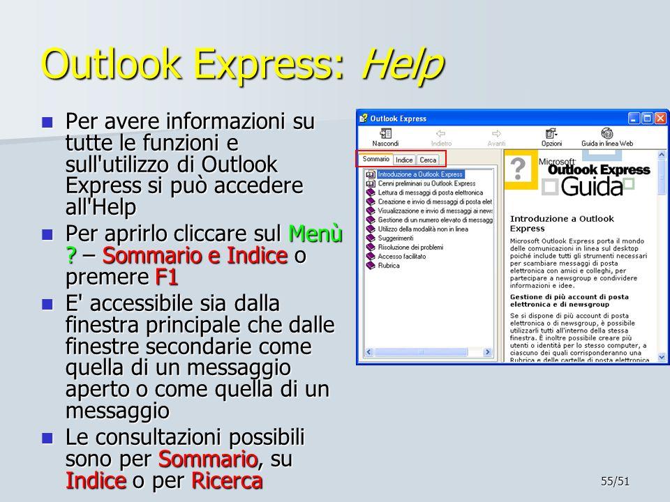 55/51 Outlook Express: Help Per avere informazioni su tutte le funzioni e sull'utilizzo di Outlook Express si può accedere all'Help Per avere informaz