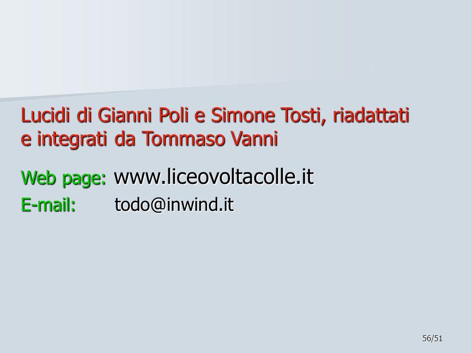 56/51 Lucidi di Gianni Poli e Simone Tosti, riadattati e integrati da Tommaso Vanni Web page: www.liceovoltacolle.it E-mail: todo@inwind.it