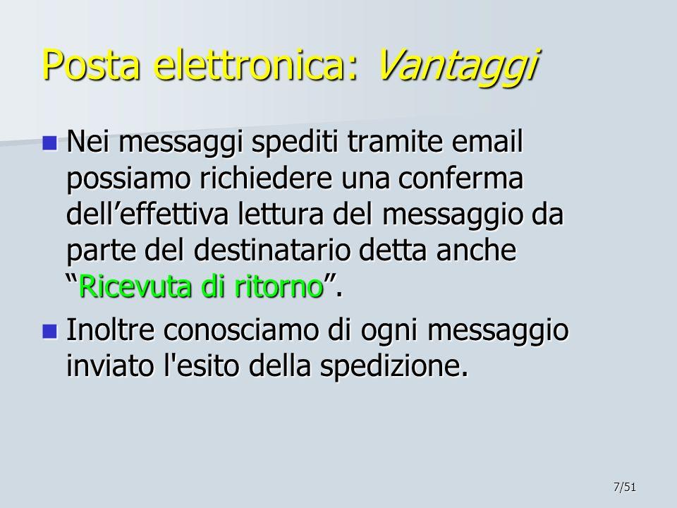 7/51 Posta elettronica: Vantaggi Nei messaggi spediti tramite email possiamo richiedere una conferma delleffettiva lettura del messaggio da parte del