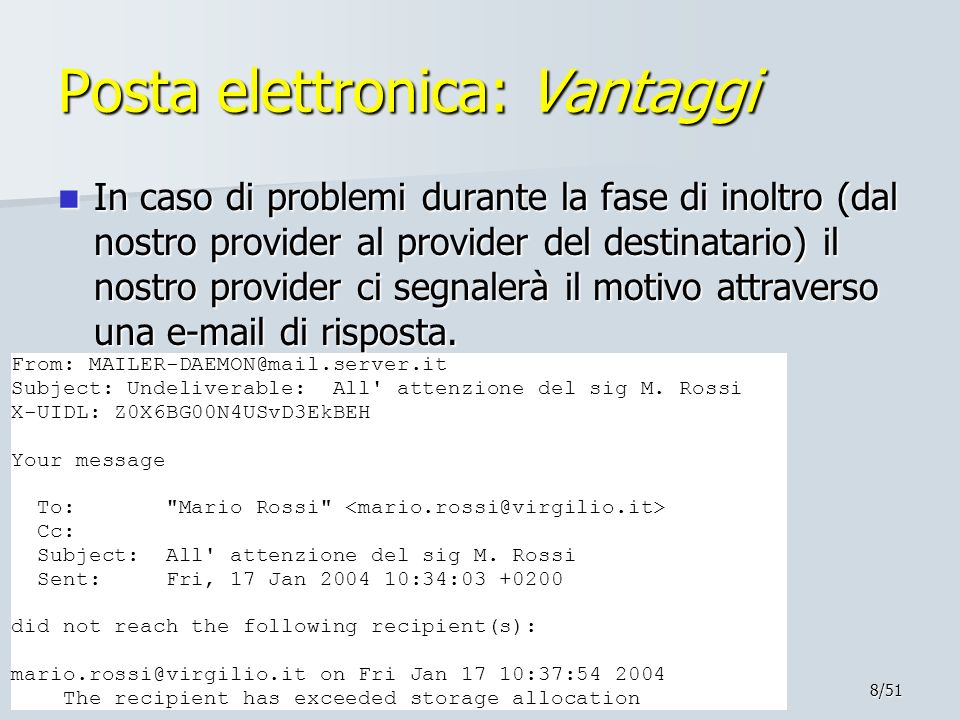 8/51 Posta elettronica: Vantaggi In caso di problemi durante la fase di inoltro (dal nostro provider al provider del destinatario) il nostro provider