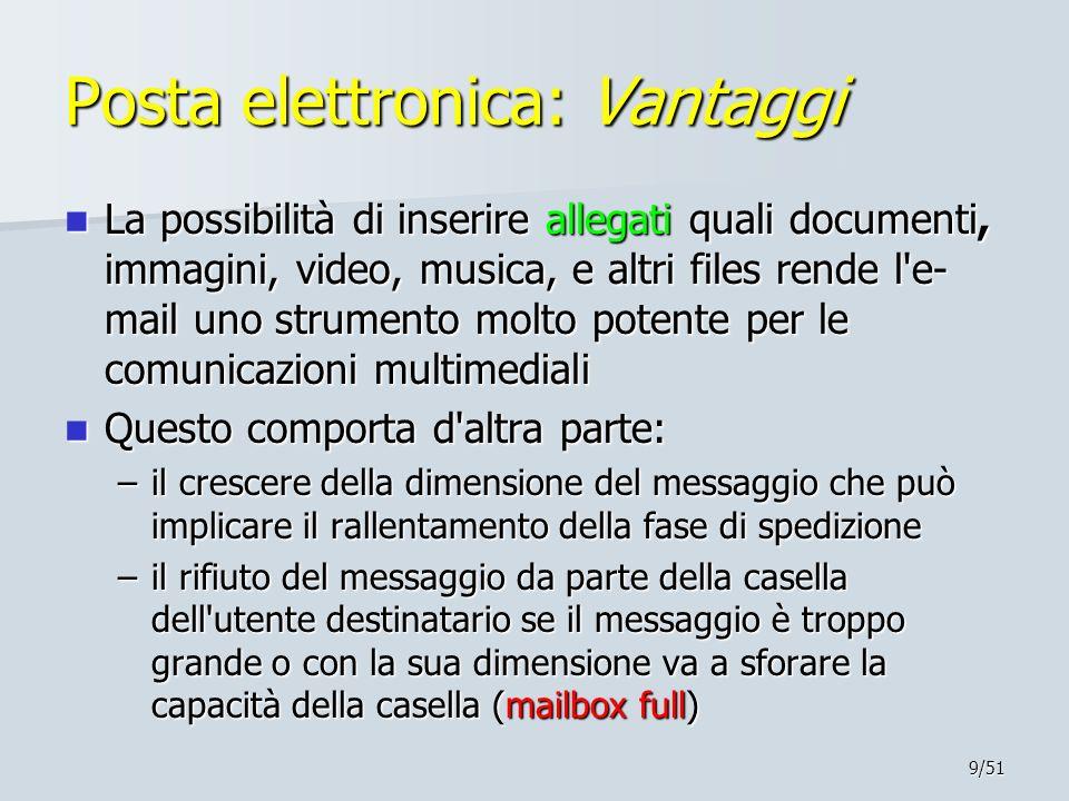 9/51 Posta elettronica: Vantaggi La possibilità di inserire allegati quali documenti, immagini, video, musica, e altri files rende l'e- mail uno strum