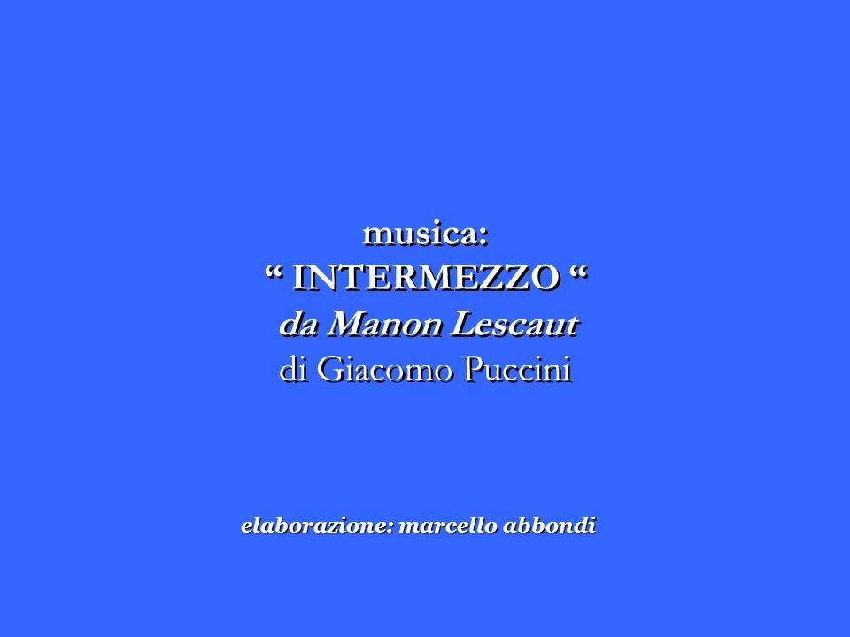 musica: INTERMEZZO da Manon Lescaut di Giacomo Puccini musica: INTERMEZZO da Manon Lescaut di Giacomo Puccini elaborazione: marcello abbondi