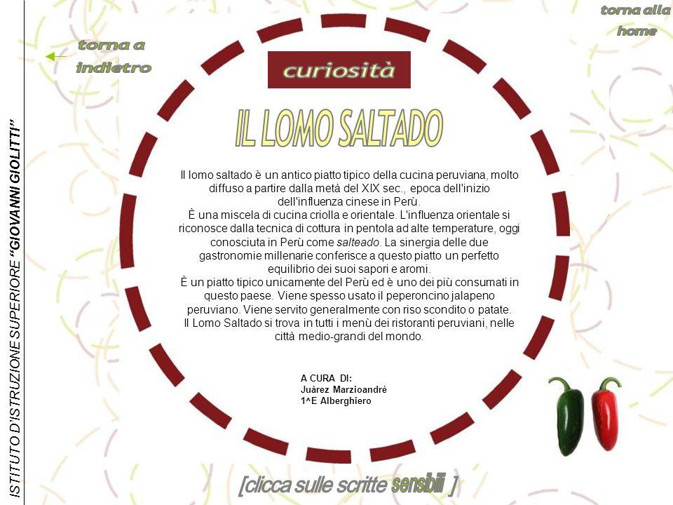 ISTITUTO DISTRUZIONE SUPERIORE GIOVANNI GIOLITTI Il lomo saltado è un antico piatto tipico della cucina peruviana, molto diffuso a partire dalla metà