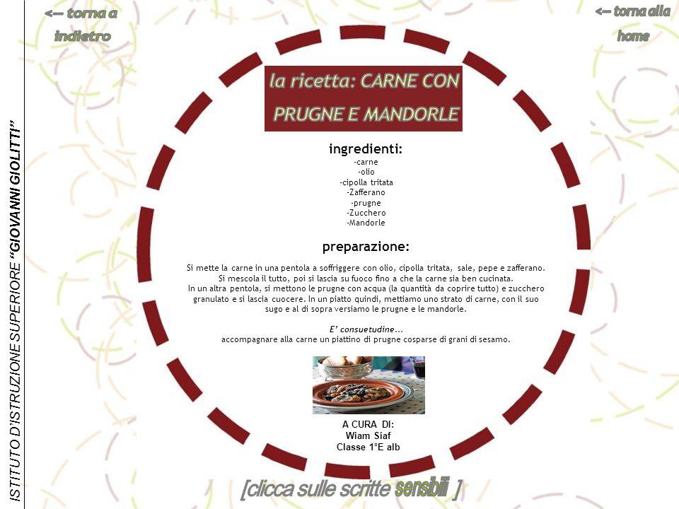ISTITUTO DISTRUZIONE SUPERIORE GIOVANNI GIOLITTI ingredienti: -carne -olio -cipolla tritata -Zafferano -prugne -Zucchero -Mandorle preparazione: Si me