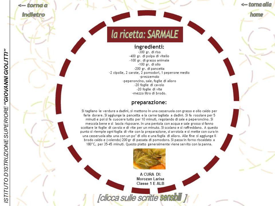 ISTITUTO DISTRUZIONE SUPERIORE GIOVANNI GIOLITTI ingredienti: -300 gr. di riso -400 gr. di polpa di vitello -100 gr. di grasso animale -100 gr. di oli