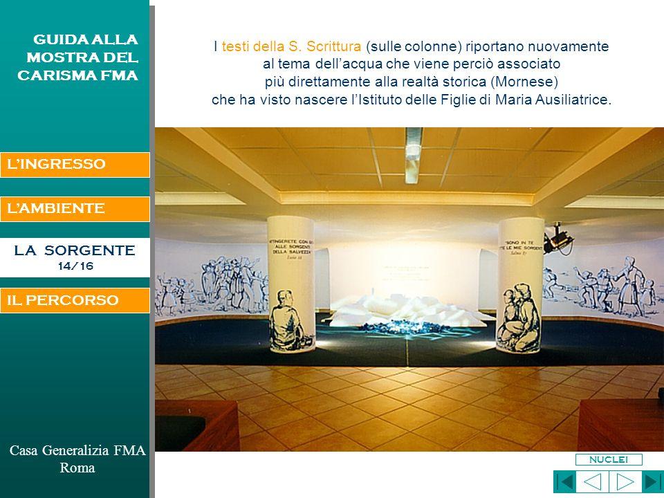 LAMBIENTE Casa Generalizia FMA Roma GUIDA ALLA MOSTRA DEL CARISMA FMA LA SORGENTE 13/16 Il centro della composizione è dato dallespressione di don Costamagna che si sovrappone in asse al profilo del paesaggio.