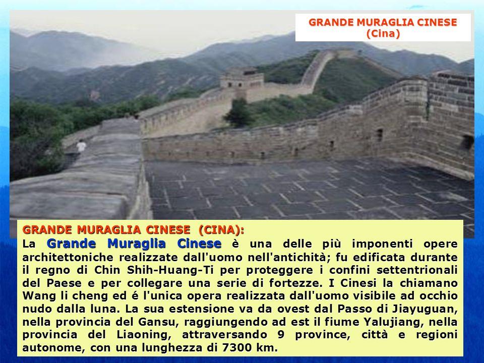 GRANDE MURAGLIA CINESE (CINA): La Grande Muraglia Cinese è una delle più imponenti opere architettoniche realizzate dall uomo nell antichità; fu edificata durante il regno di Chin Shih-Huang-Ti per proteggere i confini settentrionali del Paese e per collegare una serie di fortezze.