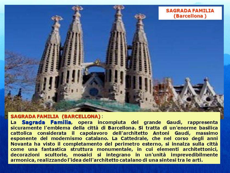 SAGRADA FAMILIA (BARCELLONA) SAGRADA FAMILIA (BARCELLONA) : La Sagrada Familia, opera incompiuta del grande Gaudì, rappresenta sicuramente l emblema della città di Barcellona.