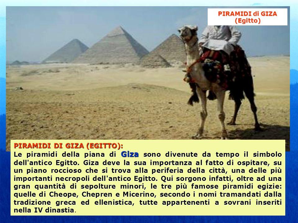 PIRAMIDI DI GIZA (EGITTO): Le piramidi della piana di Giza sono divenute da tempo il simbolo dell'antico Egitto. Giza deve la sua importanza al fatto