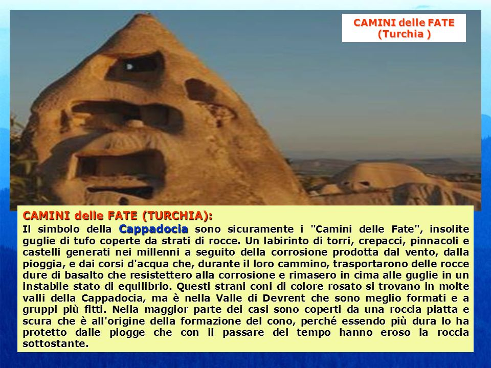 CAMINI delle FATE (Turchia ) CAMINI delle FATE (TURCHIA): Il simbolo della Cappadocia sono sicuramente i Camini delle Fate , insolite guglie di tufo coperte da strati di rocce.