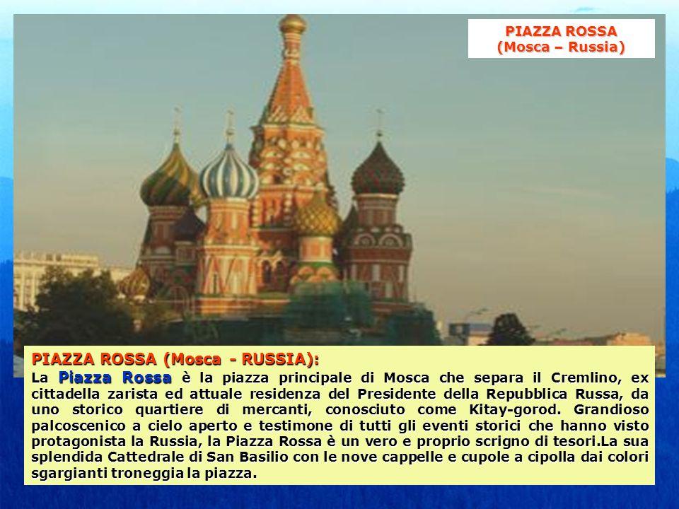 PIAZZA ROSSA (Mosca - RUSSIA): La Piazza Rossa è la piazza principale di Mosca che separa il Cremlino, ex cittadella zarista ed attuale residenza del Presidente della Repubblica Russa, da uno storico quartiere di mercanti, conosciuto come Kitay-gorod.