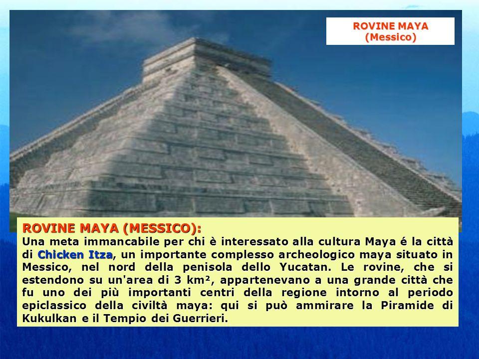 ROVINE MAYA (MESSICO): Una meta immancabile per chi è interessato alla cultura Maya é la città di Chicken Itza, un importante complesso archeologico maya situato in Messico, nel nord della penisola dello Yucatan.