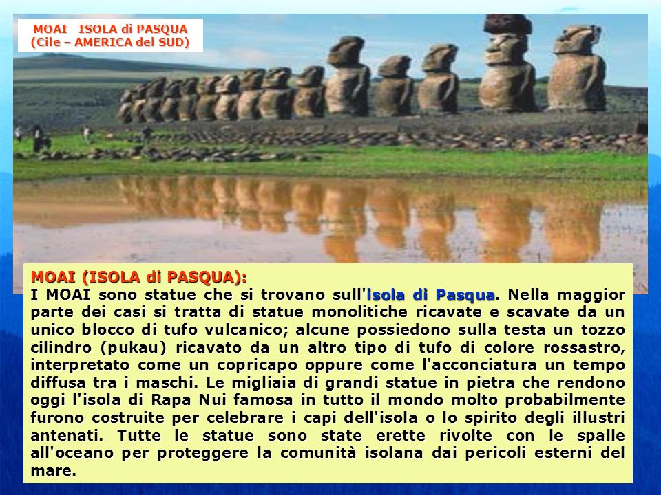 MOAI (ISOLA di PASQUA): I MOAI sono statue che si trovano sull'isola di Pasqua. Nella maggior parte dei casi si tratta di statue monolitiche ricavate