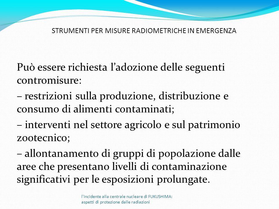 Può essere richiesta ladozione delle seguenti contromisure: – restrizioni sulla produzione, distribuzione e consumo di alimenti contaminati; – interve