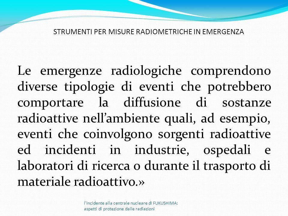 Le emergenze radiologiche comprendono diverse tipologie di eventi che potrebbero comportare la diffusione di sostanze radioattive nellambiente quali,