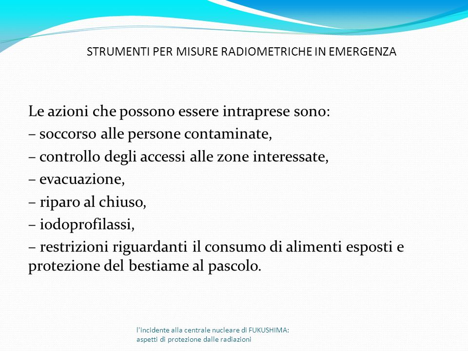 Le azioni che possono essere intraprese sono: – soccorso alle persone contaminate, – controllo degli accessi alle zone interessate, – evacuazione, – r