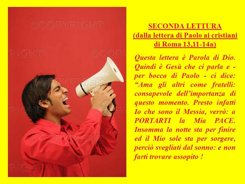 SECONDA LETTURA (dalla lettera di Paolo ai cristiani di Roma 13,11-14a) Questa lettera è Parola di Dio.