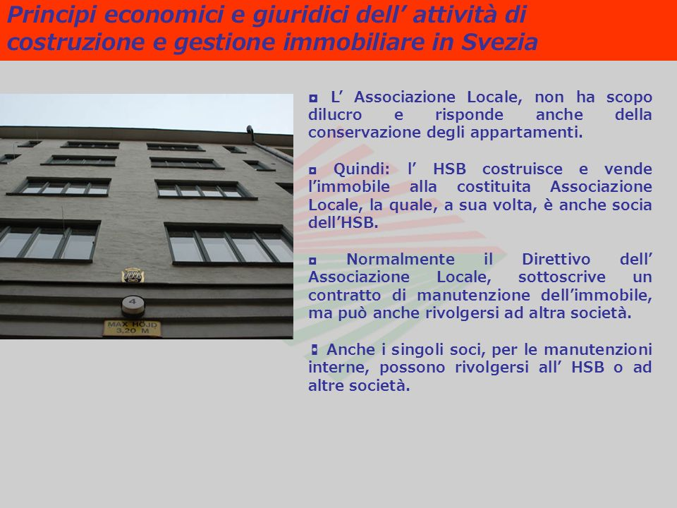 Principi economici e giuridici dell attività di costruzione e gestione immobiliare in Svezia L Associazione Locale, non ha scopo dilucro e risponde anche della conservazione degli appartamenti.