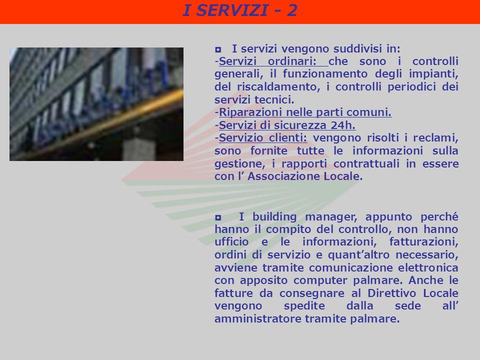 I servizi vengono suddivisi in: -Servizi ordinari: che sono i controlli generali, il funzionamento degli impianti, del riscaldamento, i controlli periodici dei servizi tecnici.