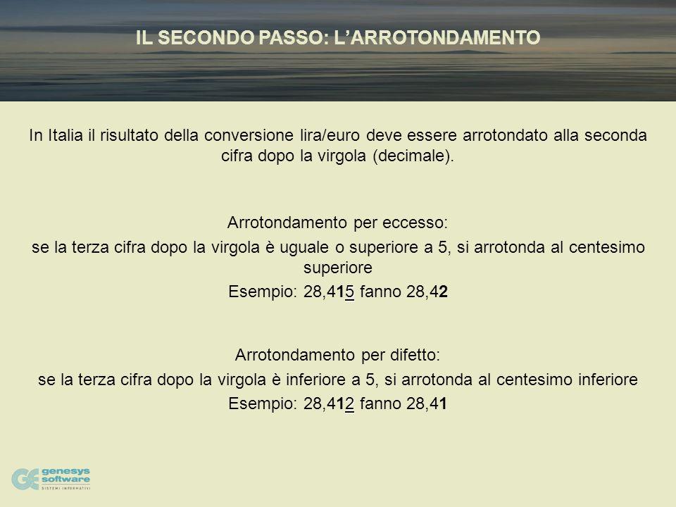 IL SECONDO PASSO: LARROTONDAMENTO In Italia il risultato della conversione lira/euro deve essere arrotondato alla seconda cifra dopo la virgola (decimale).