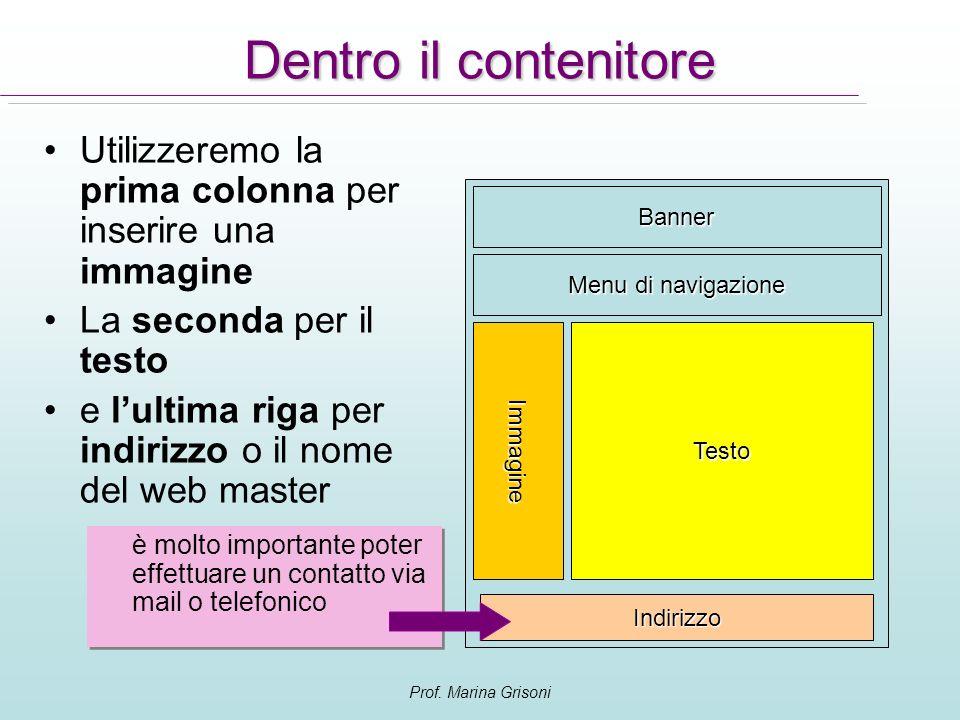 Prof. Marina Grisoni Dentro il contenitore Utilizzeremo la prima colonna per inserire una immagine La seconda per il testo e lultima riga per indirizz