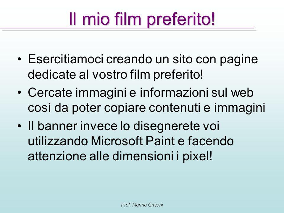 Prof. Marina Grisoni Esercitiamoci creando un sito con pagine dedicate al vostro film preferito! Cercate immagini e informazioni sul web così da poter