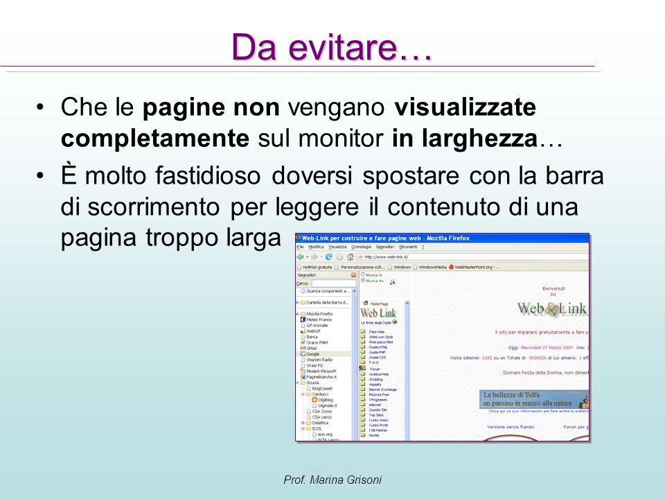 Prof. Marina Grisoni Da evitare… Che le pagine non vengano visualizzate completamente sul monitor in larghezza… È molto fastidioso doversi spostare co
