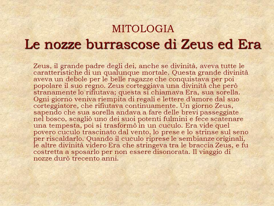 Le nozze burrascose di Zeus ed Era MITOLOGIA Le nozze burrascose di Zeus ed Era Zeus, il grande padre degli dei, anche se divinità, aveva tutte le car